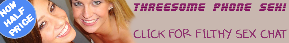 cheapest live threesome phone sex